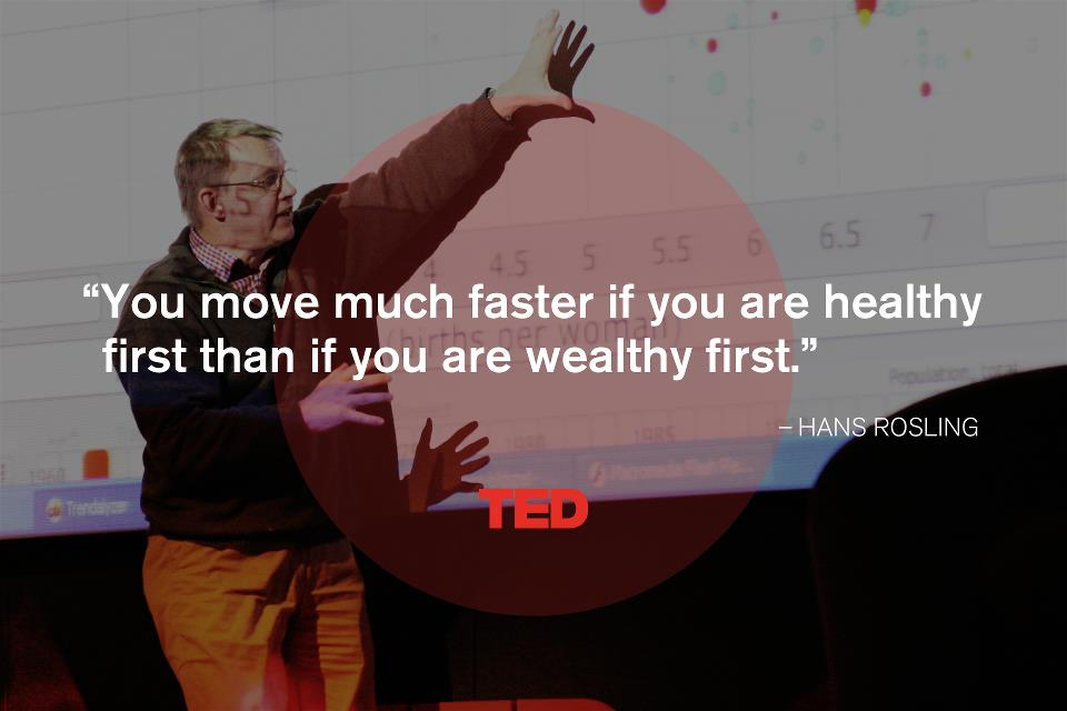 """You move much faster if you are healthy first than if you are wealthy first"""